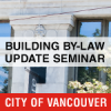 City of Vancouver Building By-law Update Seminar